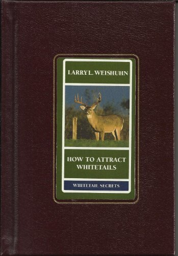 How to Attract Whitetails by Larry L. Weishuhn (1995-05-01)