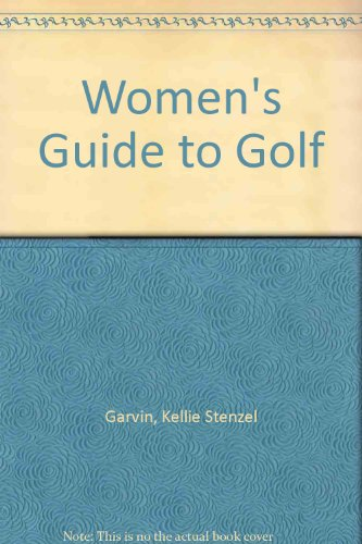 Women's Guide to Golf por Kellie Stenzel Garvin
