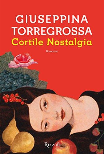 Cortile Nostalgia Giuseppina Torregrossa Rizzoli