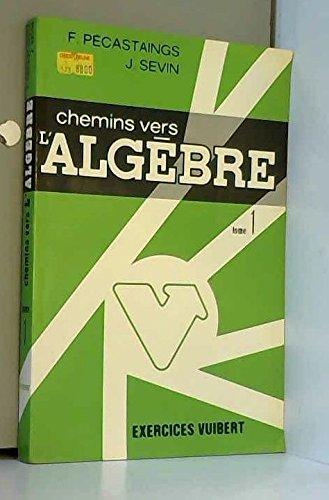 Chemins vers l'algebre/exercices avec solutions et rappels de cours pour les classes préparatoires