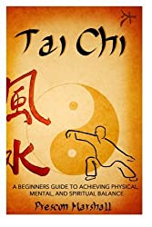 Tai Chi: A Beginners Guide to Achieving Physical, Mental, and Spiritual Balance (Master the Ancient Art of Tai Chi for Beginners) by Prescott Marshall (2014-04-19)