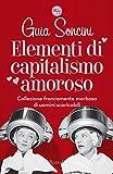 Elementi di capitalismo amoroso: Collezione francamente morbosa di uomini scaricabili (Italian Edition)