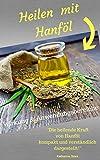Heilen mit Hanföl: Natürlich heilen mit Hanföl - Krankheiten des Immunsystems, Hautprobleme, Darmerkrankungen, Gelenkentzündungen, Herz-Kreislauf-Probleme, Hormonstörungen, Leiden der Prostata uvm.