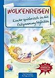 Wolkenreisen: Kinder spielerisch in die Entspannung begleiten (Die Praxisreihe für Kindergarten und Kita)