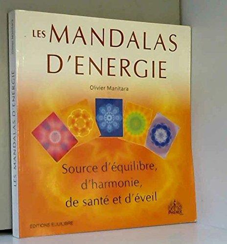 Les Mandalas d'Energie : Source d'équilibre, d'harmonie, de santé et d'éveil