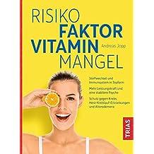 Risikofaktor Vitaminmangel: Stoffwechsel und Immunsystem in Topform; Vitalstoffe für mehr Leistungskraft und eine stabilere Psyche; Schutz gegen Krebs, Herzerkrankungen und Altersdemenz
