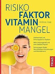 Risikofaktor Vitaminmangel: Stoffwechsel und Immunsystem in Topform; Mehr Leistungskraft und eine stabilere Psyche; Schutz gegen Krebs, Herz-Kreislauf-Erkrankungen und Altersdemenz