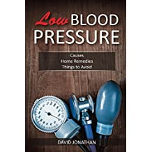 Low Blood Pressure: Causes, Home Remedies, Things to Avoid (English Edition)