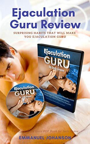 Ejaculation Guru Book Review - The Ejaculation Guru PDF Book by Jack Grave: Surprising Habits That Will Make You Ejaculation Guru (English Edition)