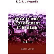 Voyage en Morée, à Constantinople, en Albanie, et dans plusieurs autres parties de l\'Empire othoman, pendant les années 1798, 1799, 1800 et 1801: Tome 3