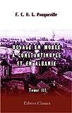 Voyage en Morée, à Constantinople, en Albanie, et dans plusieurs autres parties de l'Empire othoman, pendant les années 1798, 1799, 1800 et 1801: Tome 3