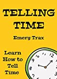 Learn How to Tell Time: Telling Time Picture Book (Kindergarten Skills Picture Books)