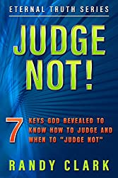 JUDGE NOT!: 7 Keys God Revealed To Know How To Judge And When To