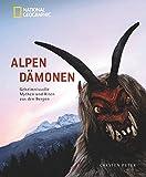 Alpendämonen: Geheimnisvolle Mythen und Riten aus den Bergen