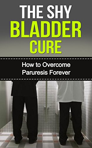 The Shy Bladder Cure: How to Overcome Paruresis Forever (English Edition)