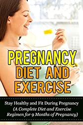 Pregnancy Diet and Exercise: Stay Healthy and Fit During Pregnancy (A Complete Diet and Exercise Regimen for 9 Months of Pregnancy (Exercises for Pregnant ... Pregnancy Fitness) (English Edition)