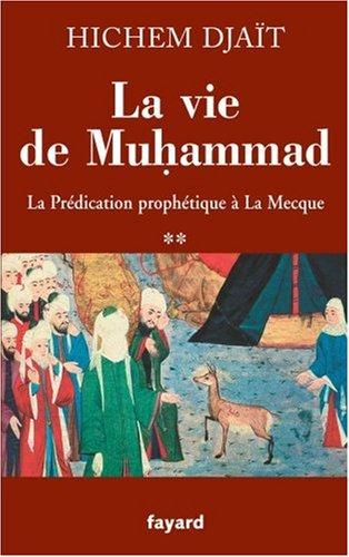 La vie de Muhammad : Tome 2, La Prédication prophétique à La Mecque par Hichem Djaït