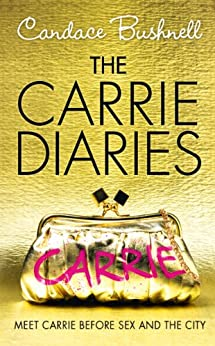 The Carrie Diaries (The Carrie Diaries, Book 1) by [Bushnell, Candace]