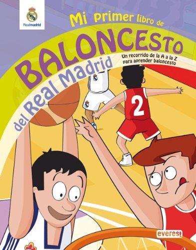 Mi primer libro de baloncesto del Real Madrid: Un recorrido de la A a la Z para aprender baloncesto (Real Madrid / Libros de lectura) por Moldes González Diego