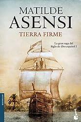 Tierra Firme: La gran saga del Siglo de Oro español I (Biblioteca Matilde Asensi)