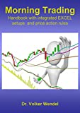 Morning Trading: Handbook with integrated EXCEL setups and price action rules (English Edition)
