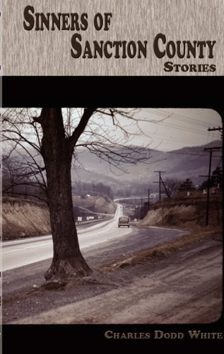 Sinners of Sanction County (Appalachian Writing) by Charles Dodd White (2011-09-09)