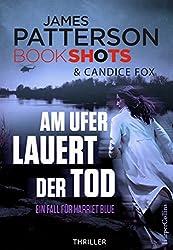 Am Ufer lauert der Tod: Neuerscheinung 2017. Packender Thriller vom Bestseller Autor der Alex Cross Romane (James Patterson Bookshots 5)
