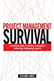 Image de Project Management Survival: A Practical Guide to Leading, Managing and Delivering Challenging Projects