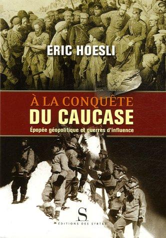A la conqute du Caucase : Epope gopolitique et guerres d'influence