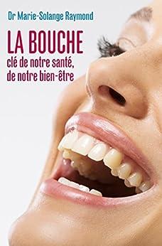 La bouche, clé de notre santé, de notre bien-être par [Raymond, Marie-Solange]