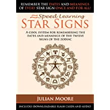 Star Signs - A Cool System For Remembering The Dates And Meanings Of The Twelve Signs Of The Zodiac (Speed Learning Book 6)