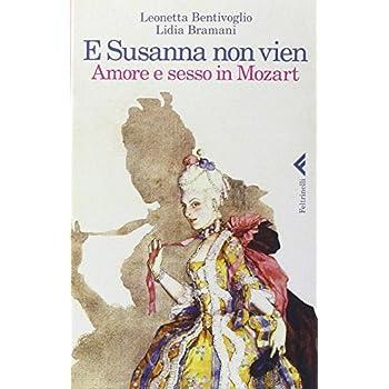 E Susanna Non Vien. Amore E Sesso In Mozart