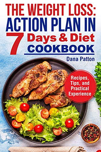 The Weight Loss: Action Plan in 7 Days and Diet Cookbook (Recipes, Tips, and Practical Experience) (English Edition)