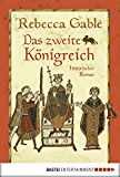 Das zweite Königreich: Historischer Roman