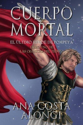 Cuerpo Mortal: Volume 1 (Las Crónicas del Tiempo) por Ana Costa Alongi