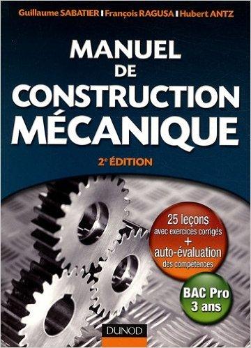 Manuel de construction mécanique : Bac Pro 3 ans de Guillaume Sabatier,François Ragusa,Hubert Antz ( 6 mai 2009 )