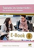 Tablets im Unterricht - Ein praktischer Leitfaden: iPads* & Co. produktiv einsetzen und Apps didaktisch sinnvoll einbinden (Alle Klassenstufen)