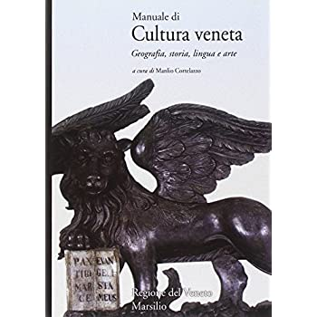 Manuale Di Cultura Veneta. Geografia, Storia, Lingua E Arte