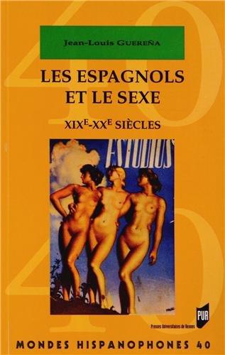 Les Espagnols et le sexe : XIXe-XXe siècles par Jean-Louis Guereña