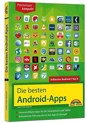 Die besten Android Apps: Für dein Smartphone und Tablet - aktuell zu Android 7, 8 und 9: Unverzichtbare Apps für Ihr Smartphone und Tablet