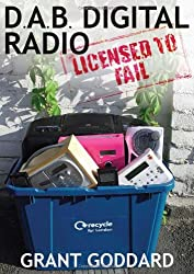 DAB Digital Radio: Licensed To Fail