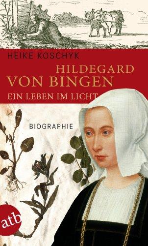 Jahrhundert Zwölf Licht (Hildegard von Bingen. Ein Leben im Licht: Biographie)