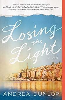 Losing the Light: A Novel (English Edition) par [Dunlop, Andrea]