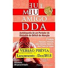 EU & MEU AMIGO DDA – Autobiografia de um portador do Transtorno do Déficit de Atenção com Hiperatividade (TDAH): PRÉVIA DA 2ª EDIÇÃO (Portuguese Edition)