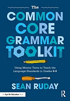 The Common Core Grammar Toolkit: Using Mentor Texts to Teach the Language Standards in Grades 6-8 par [Ruday, Sean]
