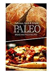 Delicious, Quick & Simple - Paleo Bread and Pizza Recipes by Marla Tetsuka (2013-10-17)