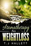 Aromatherapy for weight loss (Organic living Book 1) (English Edition)