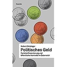 Politisches Geld: Parteienfinanzierung und öffentliche Kontrolle in Österreich