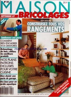 MAISON BRICOLAGES [No 22] du 01/09/1987 - CONSTRUISEZ TOUS VOS RANGEMENTS - CONDAMNER UNE PORTE - COMMENT BIEN ENCADRER VOS GRAVURES - REBOUCHAGE DU BOIS - NOS PLAN PATRONS POUR VOTRE CUISINE - LA PORTE DE GARAGE - DES BACS POUR UN JARDIN AQUATIQUE