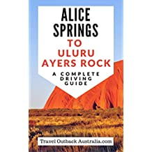 Alice Springs to Ayers Rock/Uluru Driving Guide (English Edition)